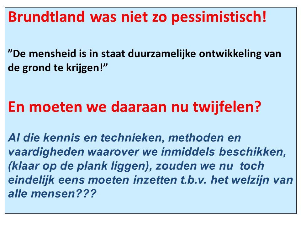 """Brundtland was niet zo pessimistisch! """"De mensheid is in staat duurzamelijke ontwikkeling van de grond te krijgen!"""" En moeten we daaraan nu twijfelen?"""