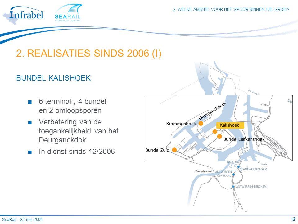 SeaRail - 23 mei 2008 12 BUNDEL KALISHOEK ■6 terminal-, 4 bundel- en 2 omloopsporen ■Verbetering van de toegankelijkheid van het Deurganckdok ■In dienst sinds 12/2006 2.