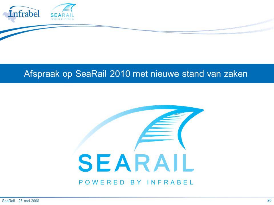 SeaRail - 23 mei 2008 20 Afspraak op SeaRail 2010 met nieuwe stand van zaken