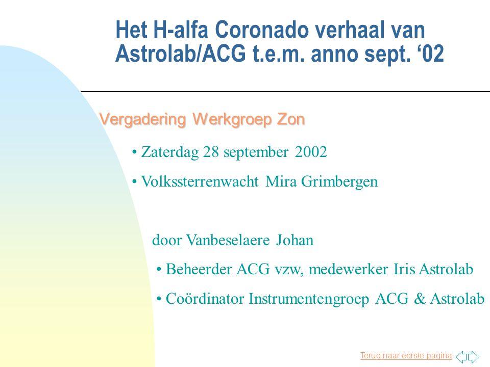 Terug naar eerste pagina Het H-alfa Coronado verhaal van Astrolab/ACG t.e.m. anno sept. '02 Vergadering Werkgroep Zon • Zaterdag 28 september 2002 • V