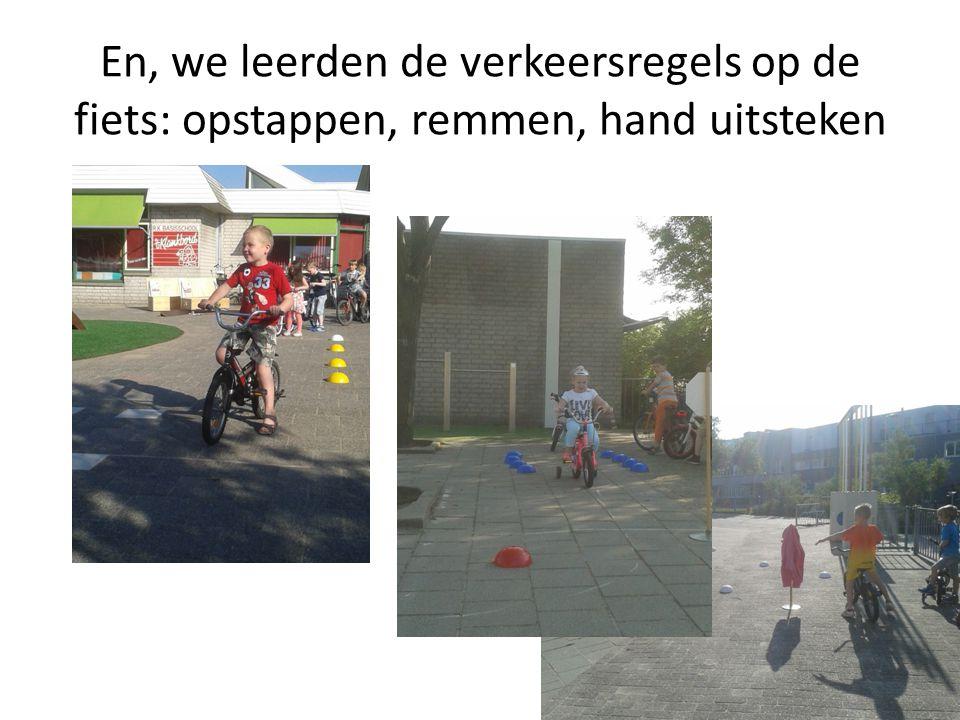 En, we leerden de verkeersregels op de fiets: opstappen, remmen, hand uitsteken