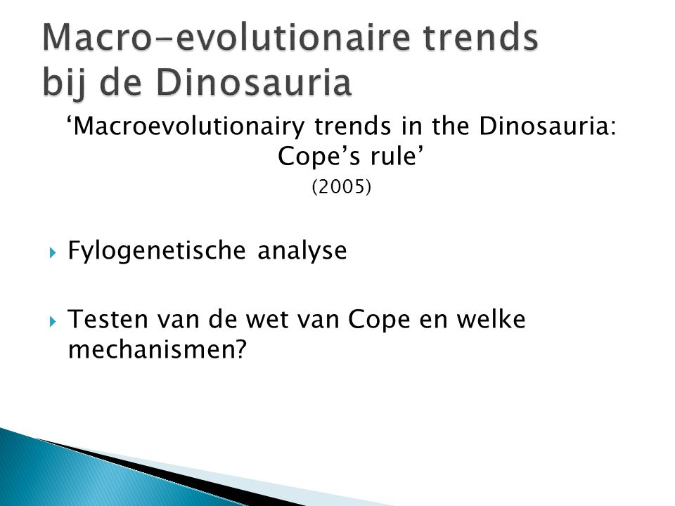 'Macroevolutionairy trends in the Dinosauria: Cope's rule' (2005)  Fylogenetische analyse  Testen van de wet van Cope en welke mechanismen?