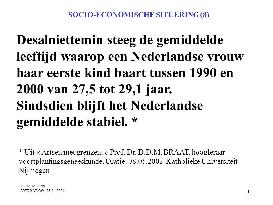 11 SOCIO-ECONOMISCHE SITUERING (8) Desalniettemin steeg de gemiddelde leeftijd waarop een Nederlandse vrouw haar eerste kind baart tussen 1990 en 2000