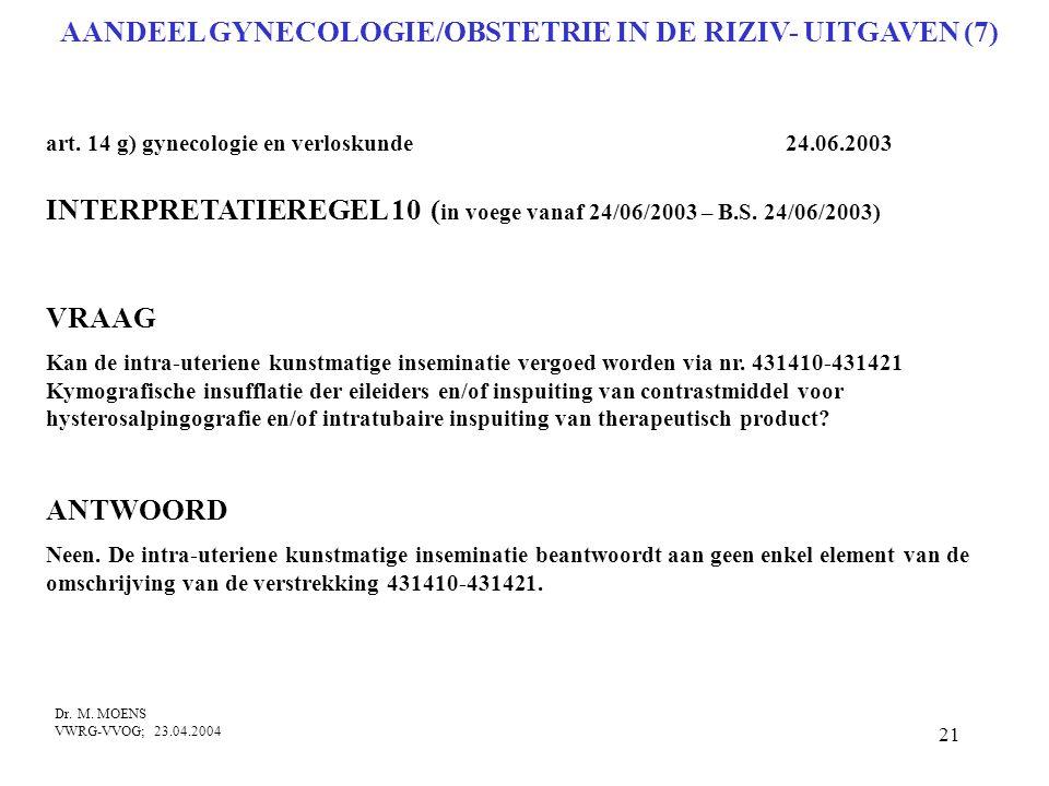 21 AANDEEL GYNECOLOGIE/OBSTETRIE IN DE RIZIV- UITGAVEN (7) art. 14 g) gynecologie en verloskunde 24.06.2003 INTERPRETATIEREGEL 10 ( in voege vanaf 24/