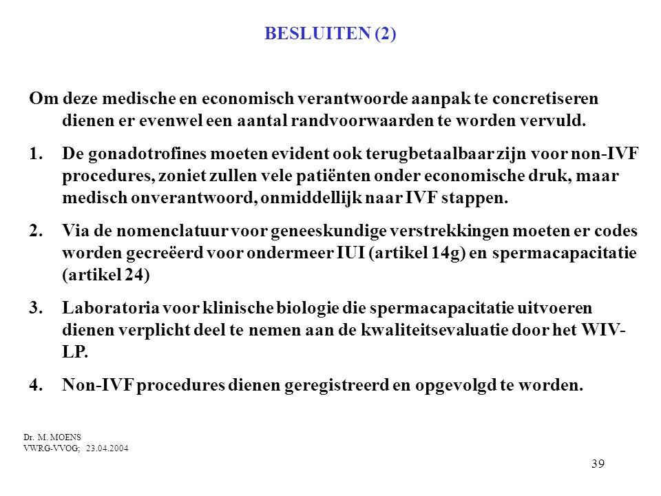 39 BESLUITEN (2) Om deze medische en economisch verantwoorde aanpak te concretiseren dienen er evenwel een aantal randvoorwaarden te worden vervuld. 1