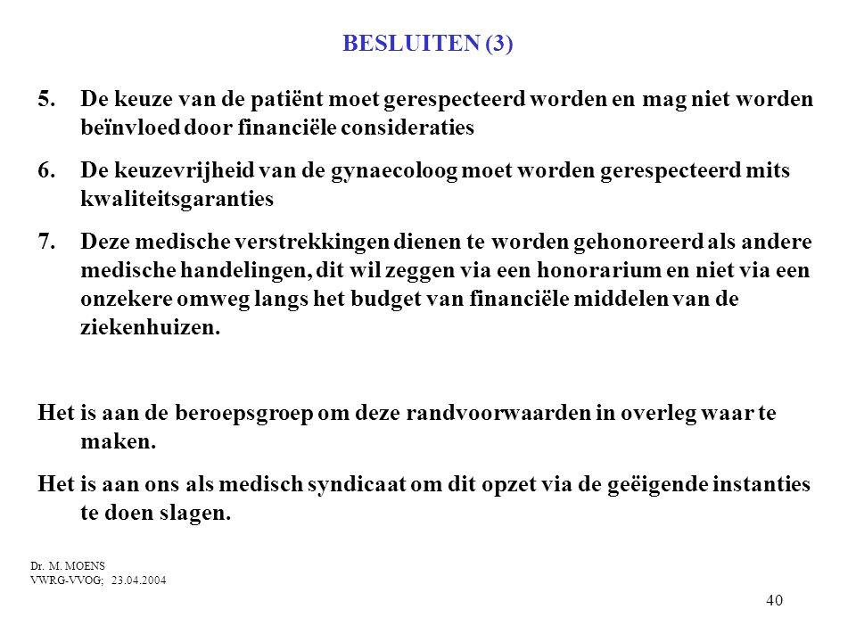 40 BESLUITEN (3) 5.De keuze van de patiënt moet gerespecteerd worden en mag niet worden beïnvloed door financiële consideraties 6.De keuzevrijheid van