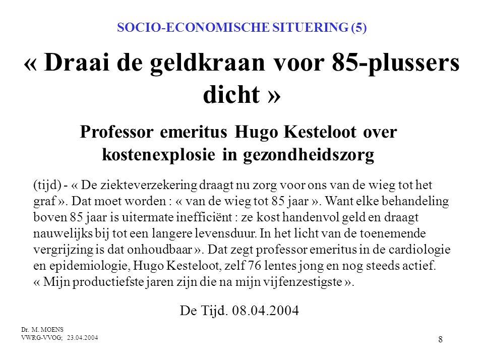 8 « Draai de geldkraan voor 85-plussers dicht » Professor emeritus Hugo Kesteloot over kostenexplosie in gezondheidszorg Dr. M. MOENS VWRG-VVOG; 23.04