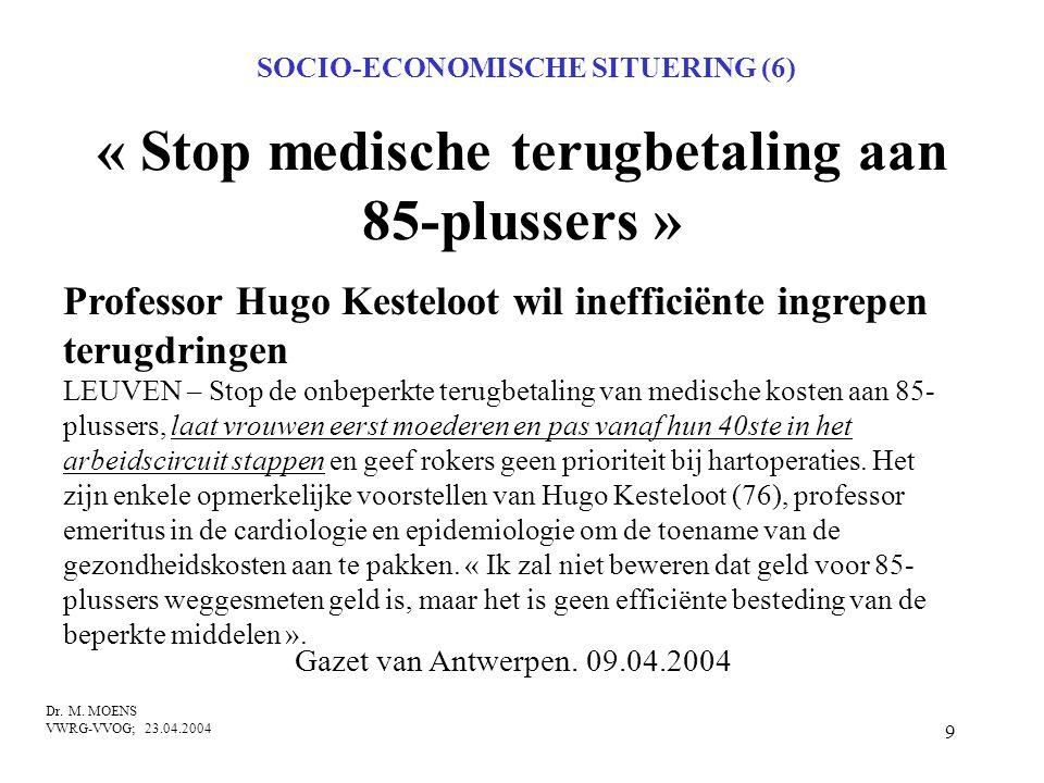 9 « Stop medische terugbetaling aan 85-plussers » Professor Hugo Kesteloot wil inefficiënte ingrepen terugdringen LEUVEN – Stop de onbeperkte terugbet