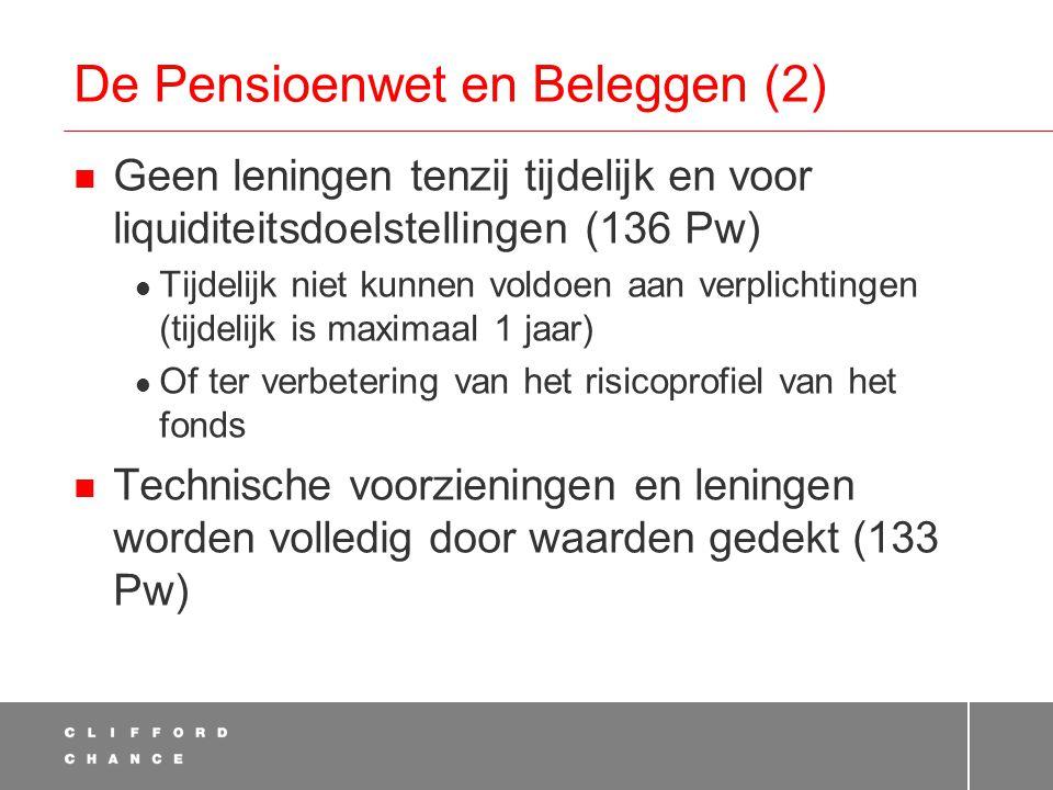 De Pensioenwet en Beleggen (2)  Geen leningen tenzij tijdelijk en voor liquiditeitsdoelstellingen (136 Pw)  Tijdelijk niet kunnen voldoen aan verplichtingen (tijdelijk is maximaal 1 jaar)  Of ter verbetering van het risicoprofiel van het fonds  Technische voorzieningen en leningen worden volledig door waarden gedekt (133 Pw)