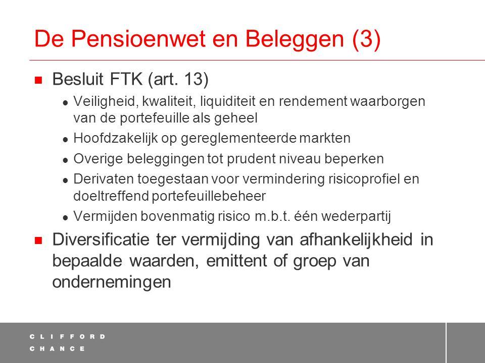 De Pensioenwet en Beleggen (3)  Besluit FTK (art. 13)  Veiligheid, kwaliteit, liquiditeit en rendement waarborgen van de portefeuille als geheel  H