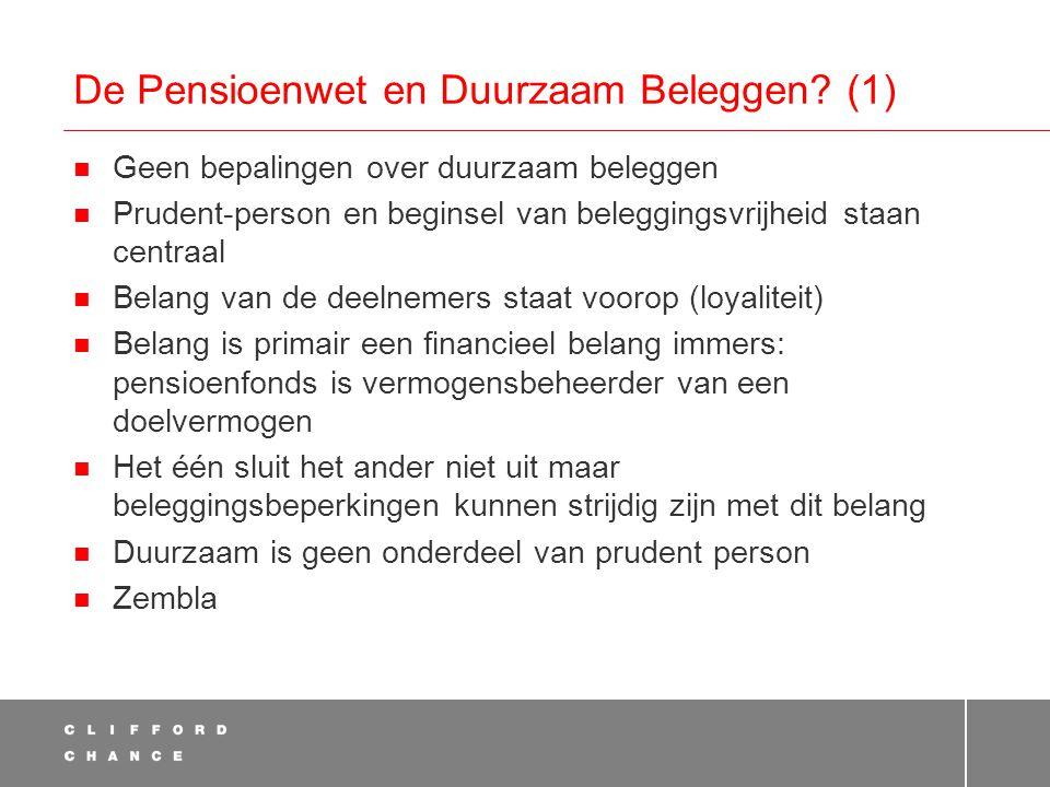 De Pensioenwet en Duurzaam Beleggen? (1)  Geen bepalingen over duurzaam beleggen  Prudent-person en beginsel van beleggingsvrijheid staan centraal 
