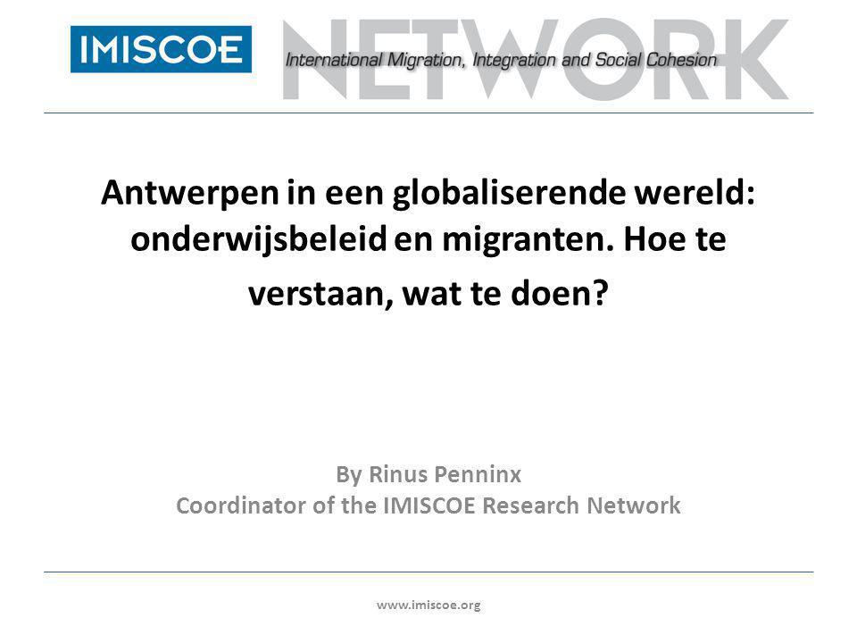 Antwerpen in een globaliserende wereld: onderwijsbeleid en migranten. Hoe te verstaan, wat te doen? By Rinus Penninx Coordinator of the IMISCOE Resear