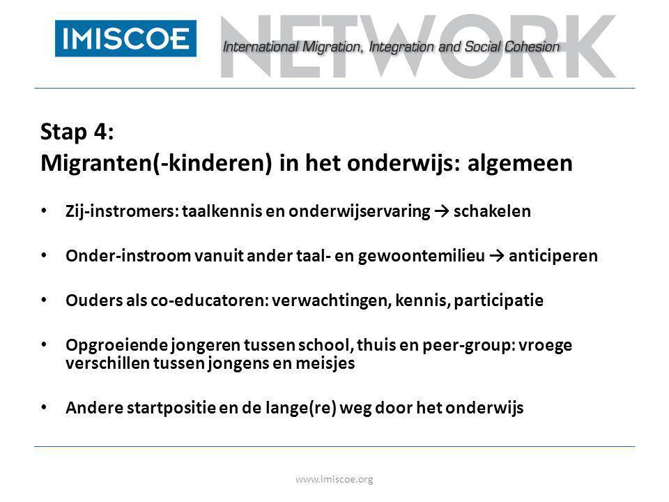 Stap 4: Migranten(-kinderen) in het onderwijs: algemeen • Zij-instromers: taalkennis en onderwijservaring → schakelen • Onder-instroom vanuit ander ta