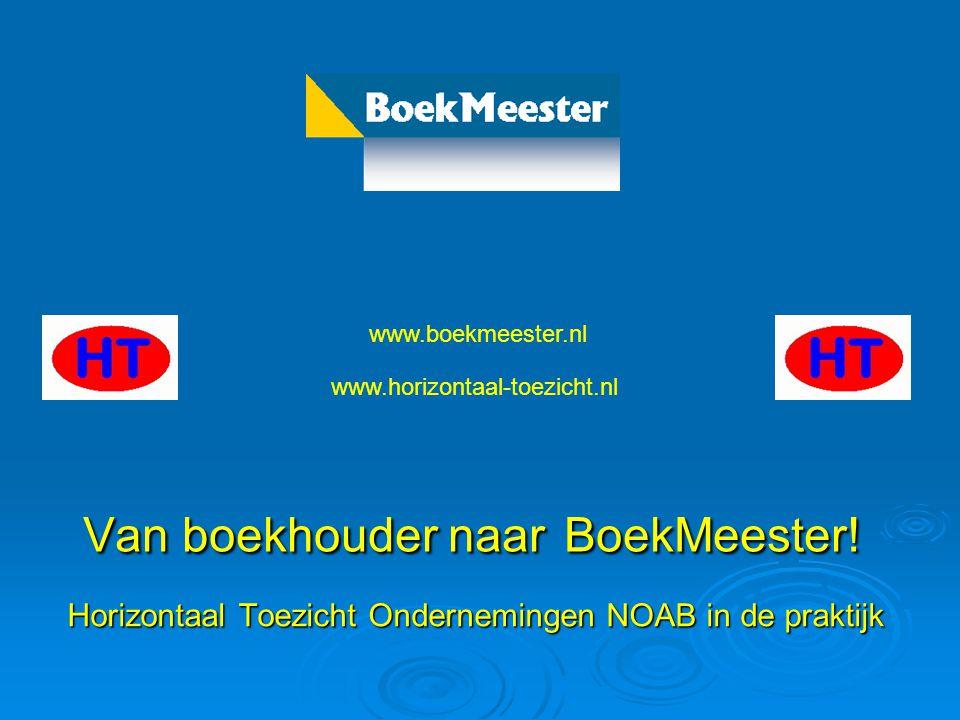 Van boekhouder naar BoekMeester! Horizontaal Toezicht Ondernemingen NOAB in de praktijk www.boekmeester.nl www.horizontaal-toezicht.nl