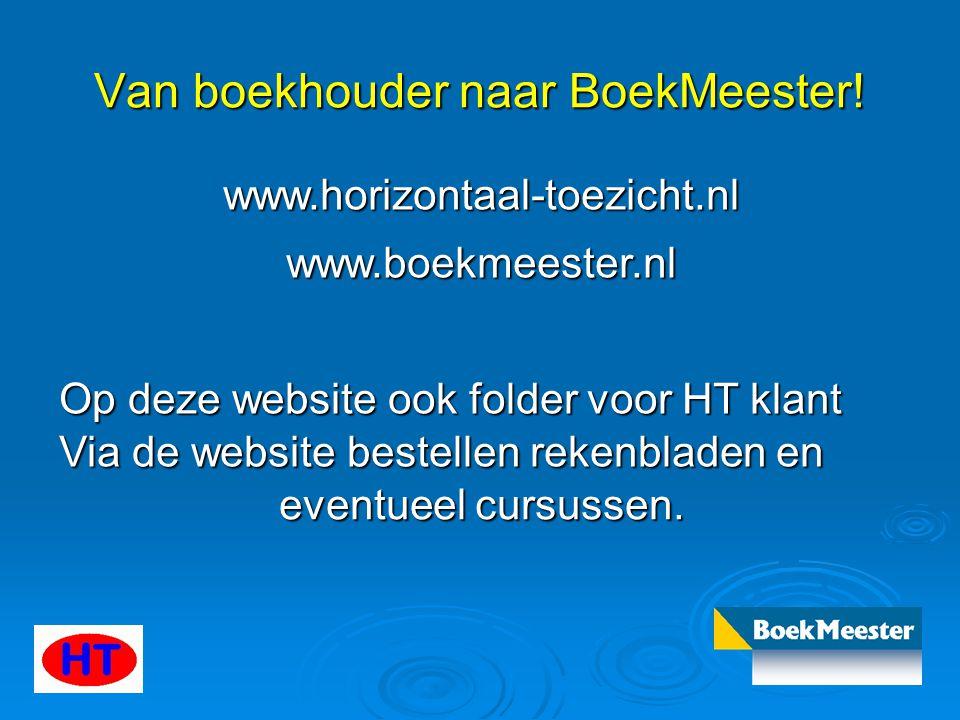 Van boekhouder naar BoekMeester! www.horizontaal-toezicht.nl www.boekmeester.nl Op deze website ook folder voor HT klant Via de website bestellen reke