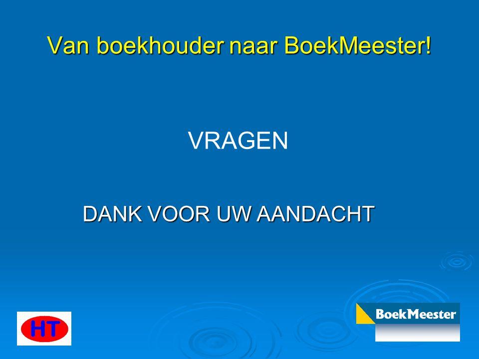 Van boekhouder naar BoekMeester! DANK VOOR UW AANDACHT VRAGEN