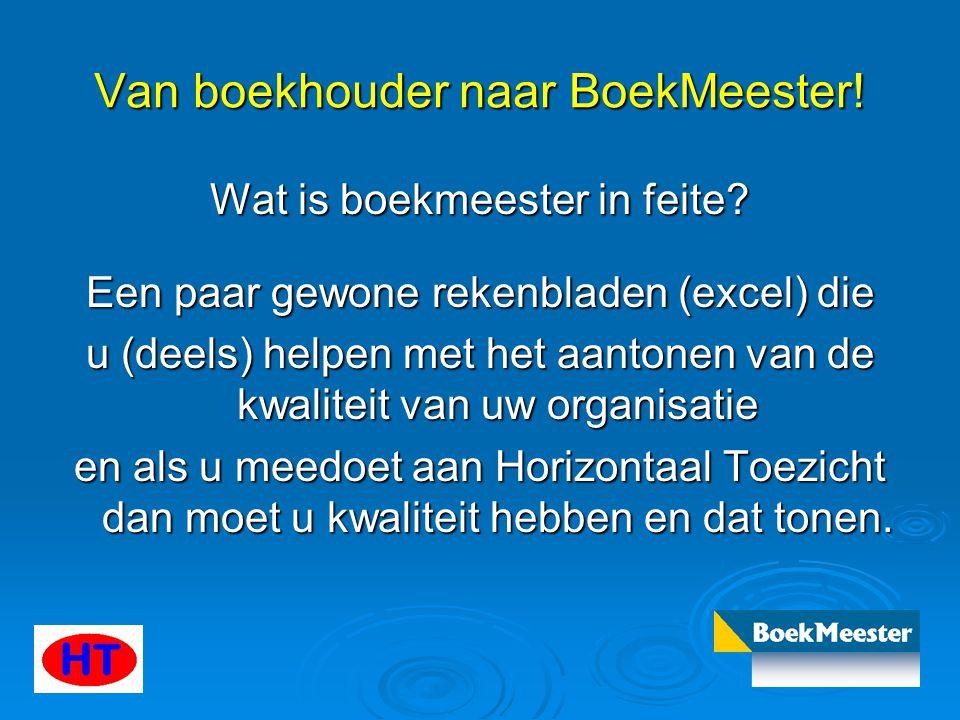 Van boekhouder naar BoekMeester! Wat is boekmeester in feite? Een paar gewone rekenbladen (excel) die u (deels) helpen met het aantonen van de kwalite