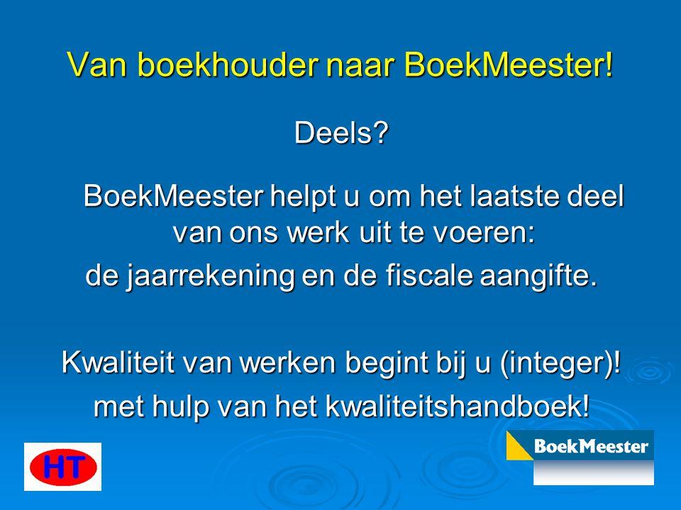 Van boekhouder naar BoekMeester! Deels? BoekMeester helpt u om het laatste deel van ons werk uit te voeren: BoekMeester helpt u om het laatste deel va