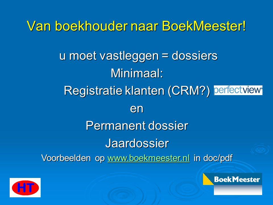Van boekhouder naar BoekMeester! u moet vastleggen = dossiers u moet vastleggen = dossiersMinimaal: Registratie klanten (CRM?) en Permanent dossier Ja