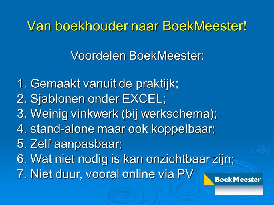 Van boekhouder naar BoekMeester! Voordelen BoekMeester: 1. Gemaakt vanuit de praktijk; 2. Sjablonen onder EXCEL; 3. Weinig vinkwerk (bij werkschema);