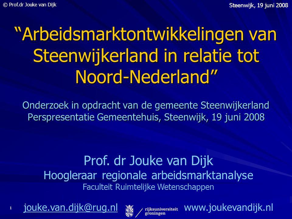 © Prof.dr Jouke van Dijk Steenwijk, 19 juni 2008 1 Arbeidsmarktontwikkelingen van Steenwijkerland in relatie tot Noord-Nederland Onderzoek in opdracht van de gemeente Steenwijkerland Perspresentatie Gemeentehuis, Steenwijk, 19 juni 2008 Prof.