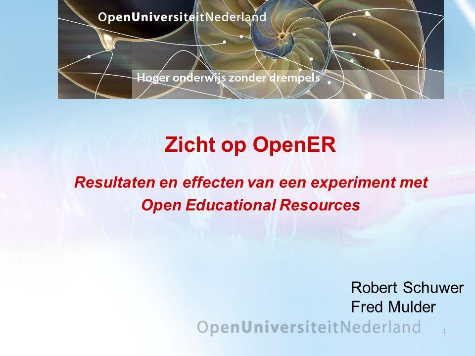 1 Zicht op OpenER Resultaten en effecten van een experiment met Open Educational Resources Robert Schuwer Fred Mulder