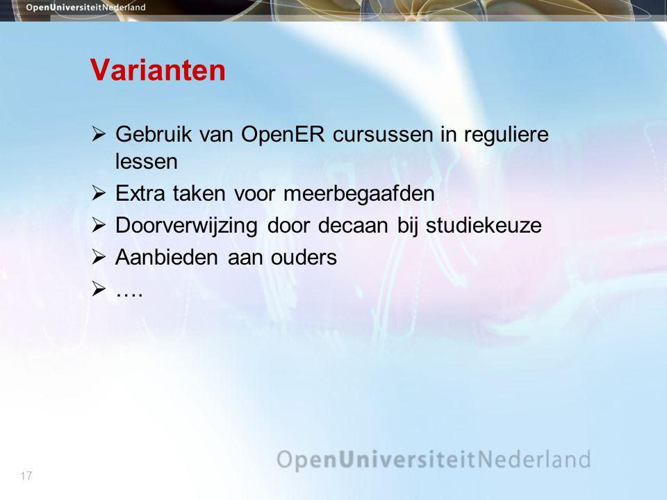 17 Varianten  Gebruik van OpenER cursussen in reguliere lessen  Extra taken voor meerbegaafden  Doorverwijzing door decaan bij studiekeuze  Aanbieden aan ouders  ….