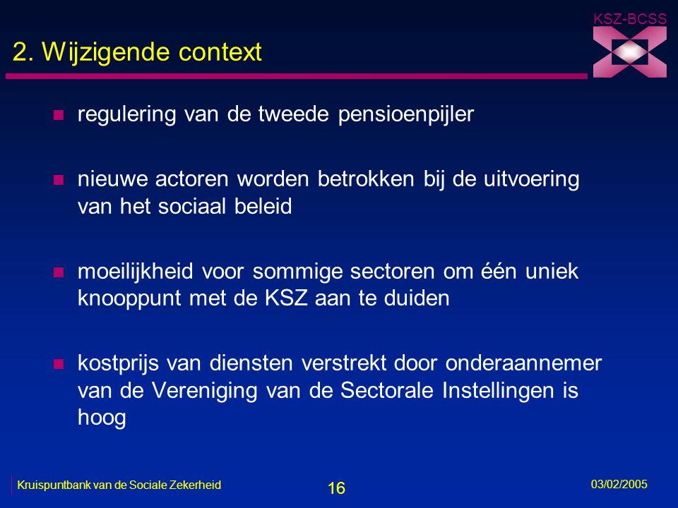 16 KSZ-BCSS 03/02/2005 Kruispuntbank van de Sociale Zekerheid 2.
