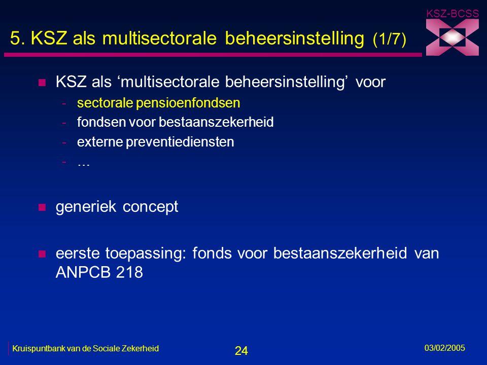 24 KSZ-BCSS 03/02/2005 Kruispuntbank van de Sociale Zekerheid 5.