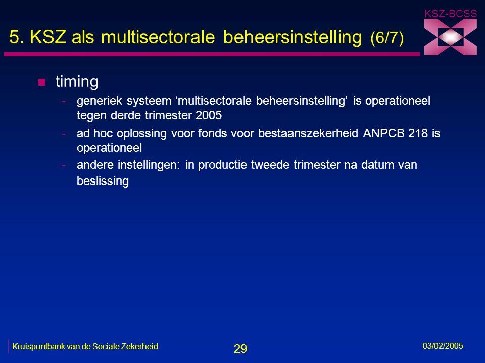 29 KSZ-BCSS 03/02/2005 Kruispuntbank van de Sociale Zekerheid 5.
