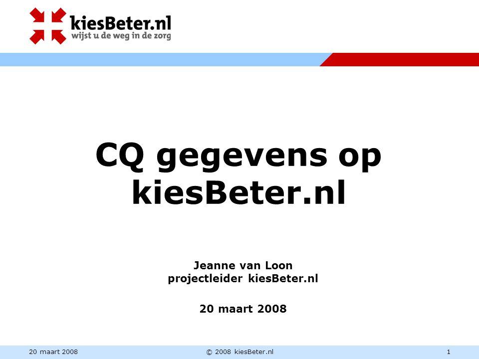 20 maart 2008© 2008 kiesBeter.nl1 CQ gegevens op kiesBeter.nl Jeanne van Loon projectleider kiesBeter.nl 20 maart 2008