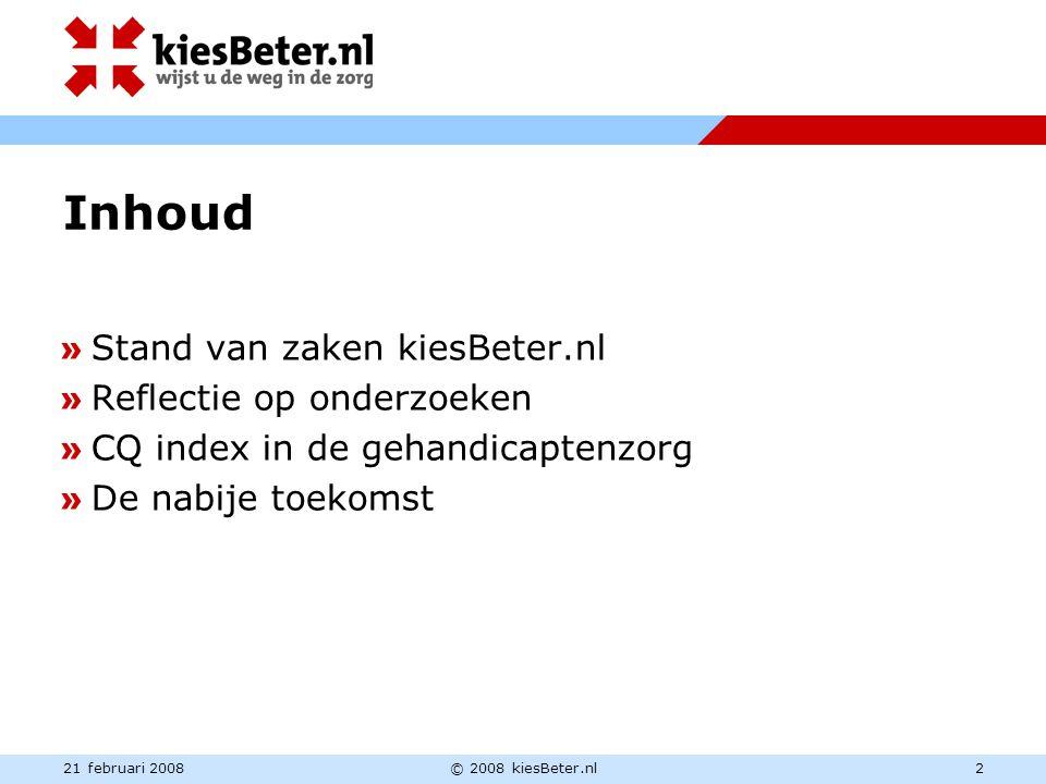 21 februari 2008© 2008 kiesBeter.nl2 Inhoud » Stand van zaken kiesBeter.nl » Reflectie op onderzoeken » CQ index in de gehandicaptenzorg » De nabije t