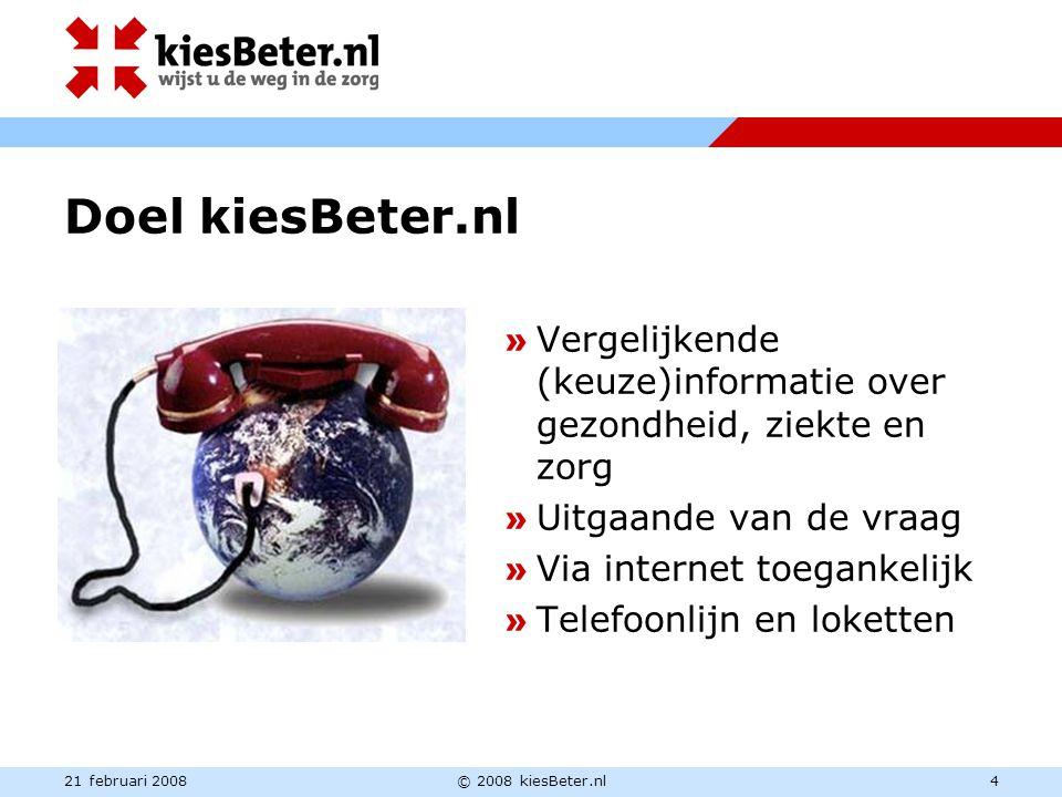 21 februari 2008© 2008 kiesBeter.nl4 Doel kiesBeter.nl » Vergelijkende (keuze)informatie over gezondheid, ziekte en zorg » Uitgaande van de vraag » Vi