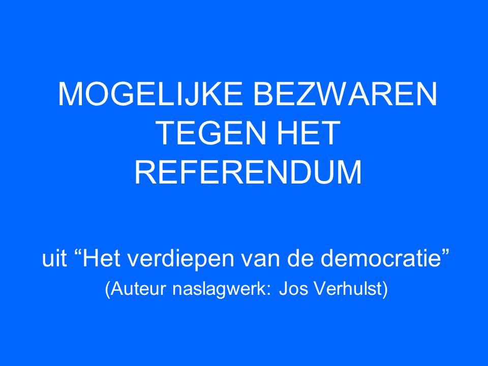 Overbelasting en kiesmoeheid •Referenda zouden te veel vragen van de kiezers, hierdoor worden ze overvraagd en zijn ze minder geneigd om aan verkiezingen deel te nemen
