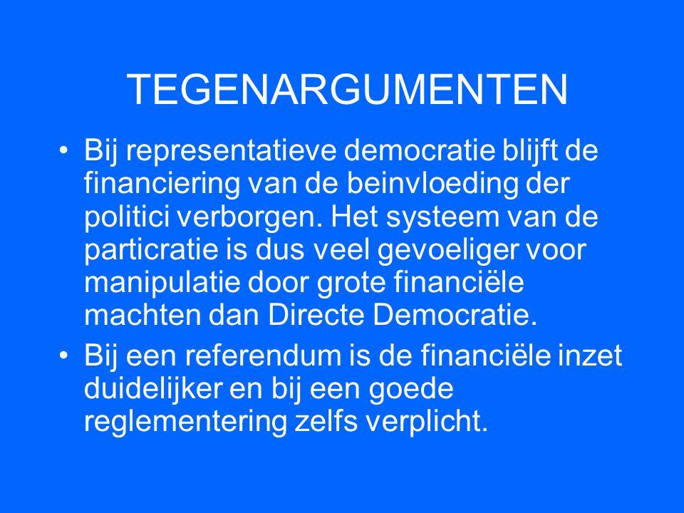TEGENARGUMENTEN •Bij representatieve democratie blijft de financiering van de beinvloeding der politici verborgen. Het systeem van de particratie is d
