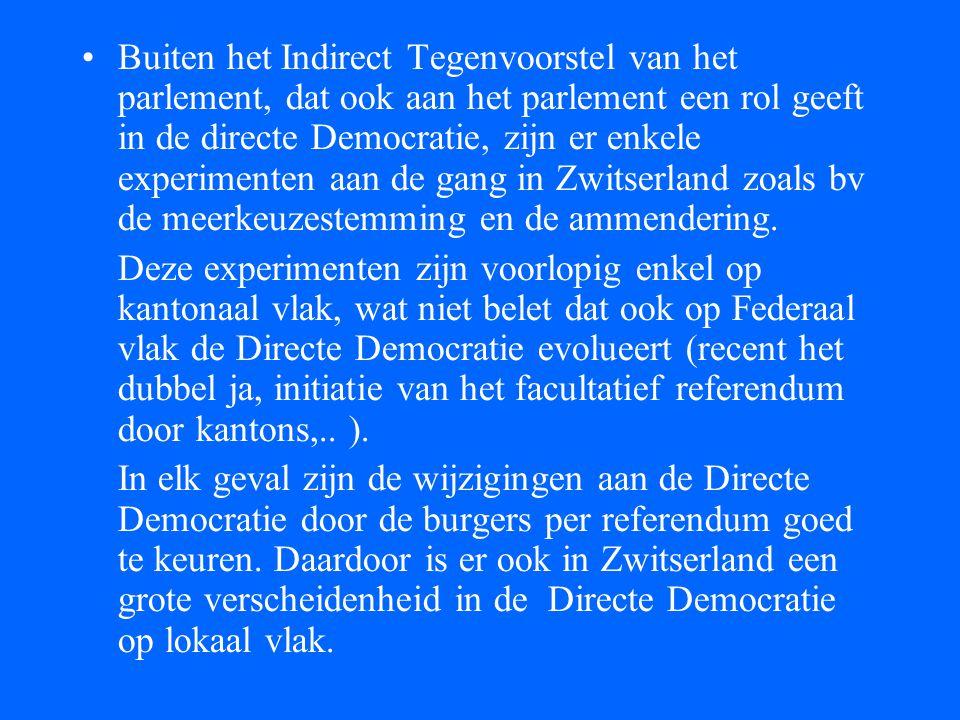 •Buiten het Indirect Tegenvoorstel van het parlement, dat ook aan het parlement een rol geeft in de directe Democratie, zijn er enkele experimenten aa