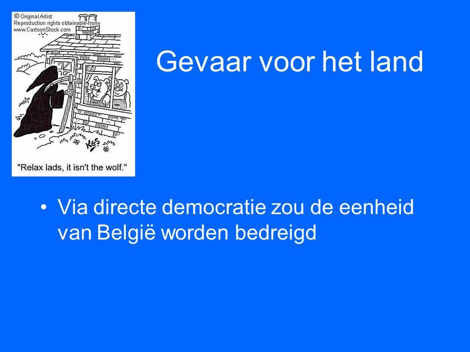 Gevaar voor het land •Via directe democratie zou de eenheid van België worden bedreigd