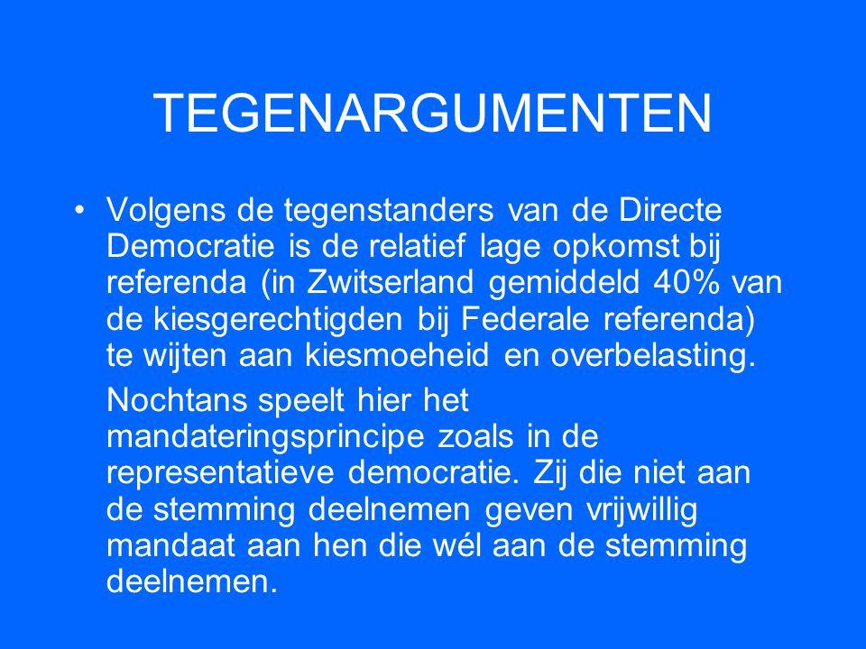 TEGENARGUMENTEN •Volgens de tegenstanders van de Directe Democratie is de relatief lage opkomst bij referenda (in Zwitserland gemiddeld 40% van de kie