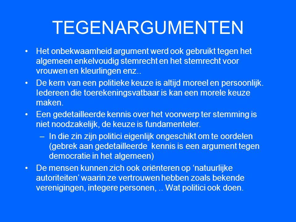 TEGENARGUMENTEN •Het onbekwaamheid argument werd ook gebruikt tegen het algemeen enkelvoudig stemrecht en het stemrecht voor vrouwen en kleurlingen en