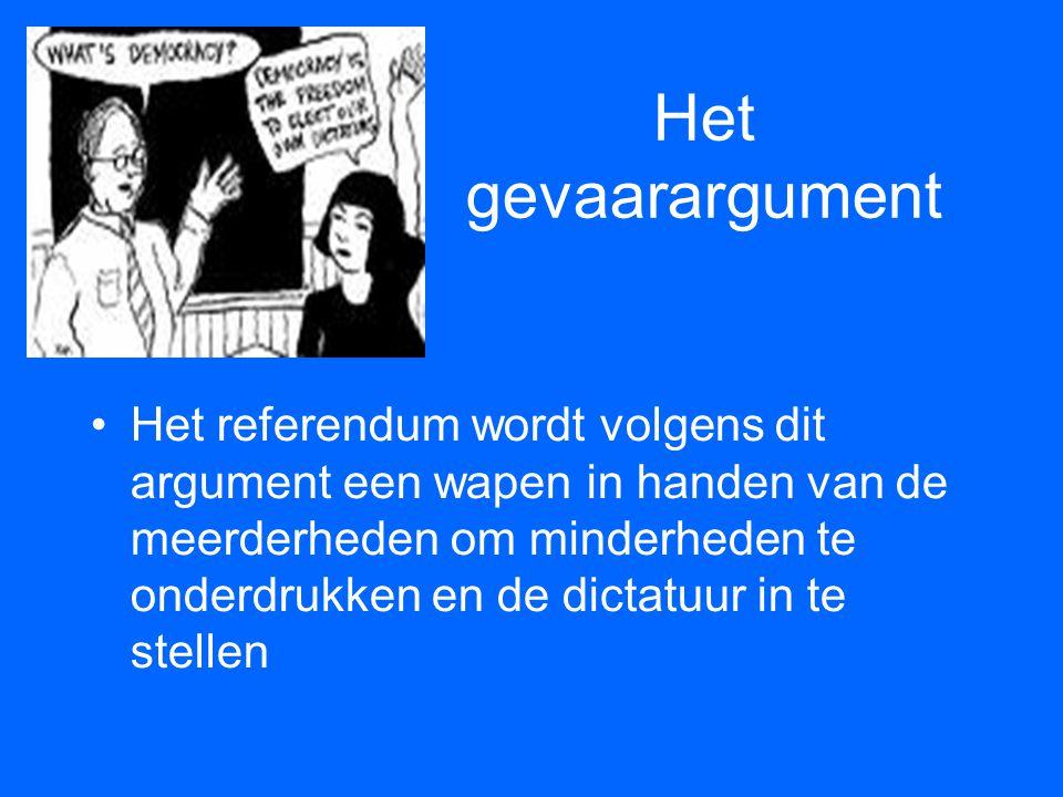 Het gevaarargument •Het referendum wordt volgens dit argument een wapen in handen van de meerderheden om minderheden te onderdrukken en de dictatuur i