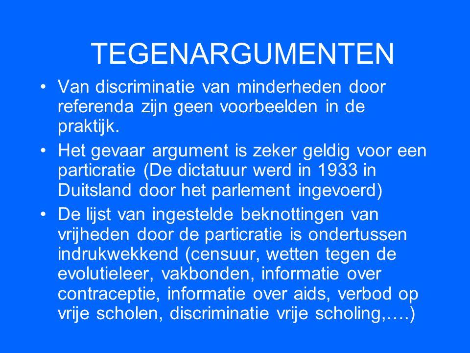 TEGENARGUMENTEN •Van discriminatie van minderheden door referenda zijn geen voorbeelden in de praktijk. •Het gevaar argument is zeker geldig voor een
