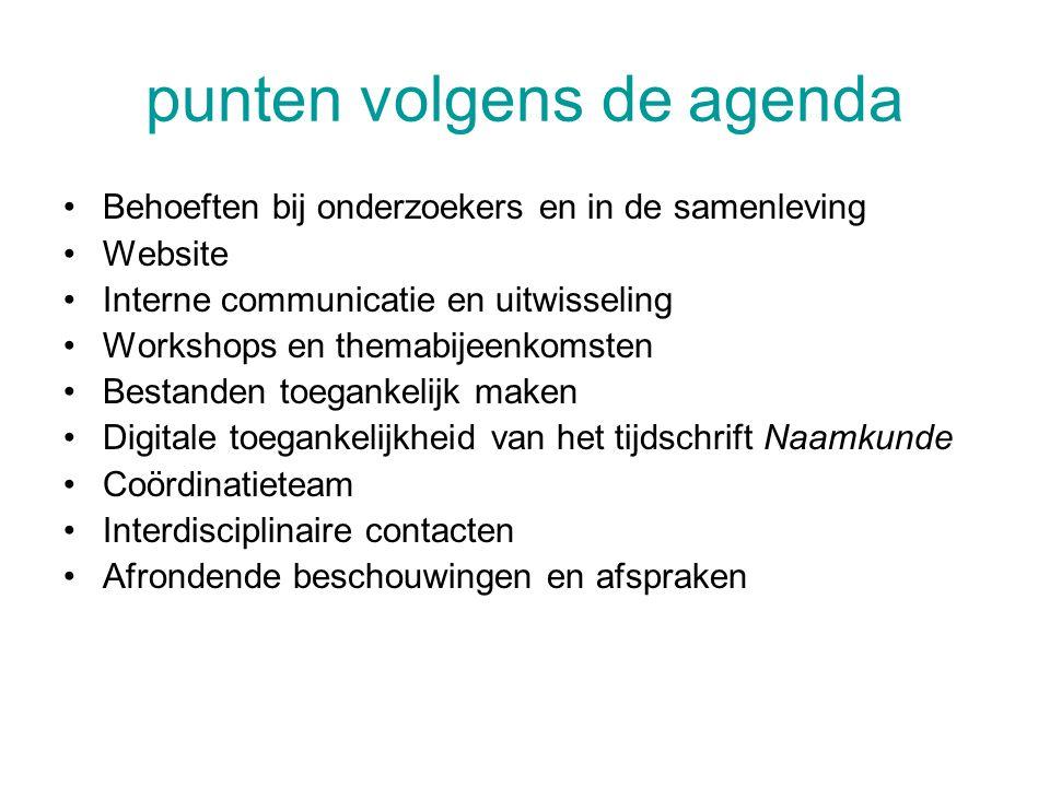 punten volgens de agenda •Behoeften bij onderzoekers en in de samenleving •Website •Interne communicatie en uitwisseling •Workshops en themabijeenkoms