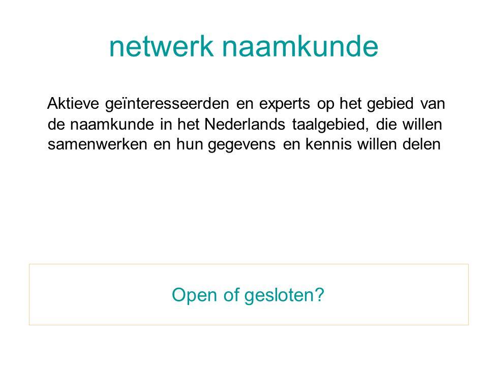 netwerk naamkunde Aktieve geïnteresseerden en experts op het gebied van de naamkunde in het Nederlands taalgebied, die willen samenwerken en hun gegev