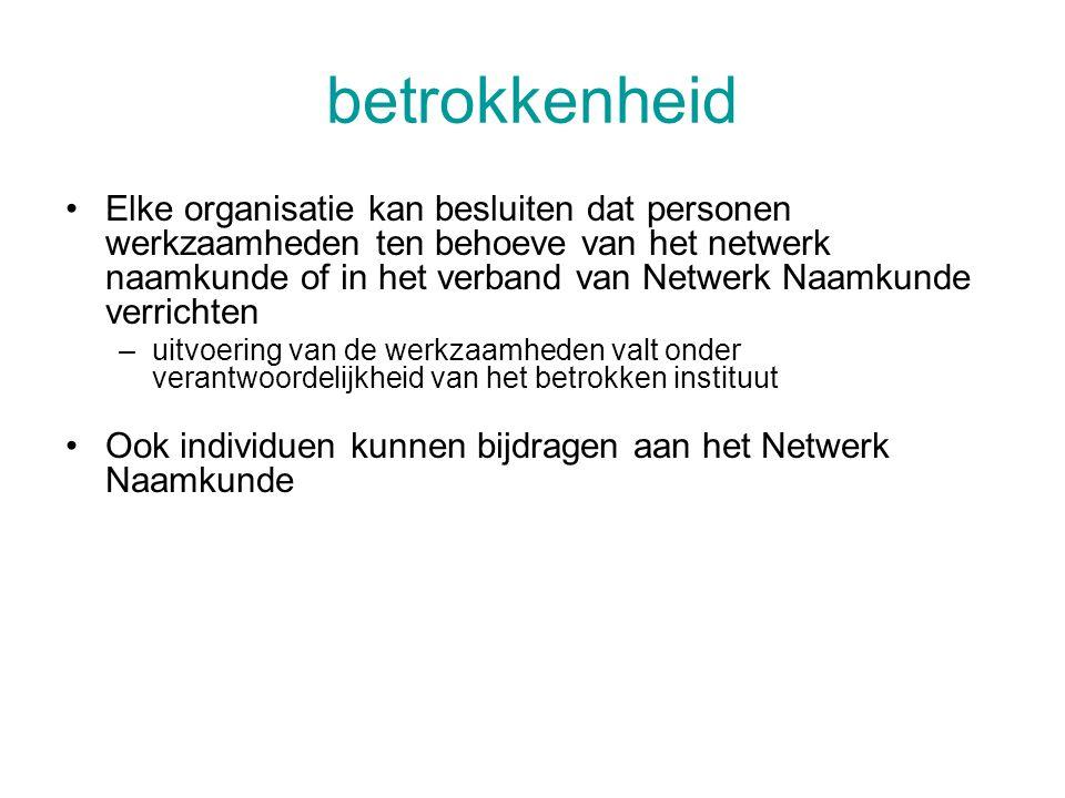 betrokkenheid •Elke organisatie kan besluiten dat personen werkzaamheden ten behoeve van het netwerk naamkunde of in het verband van Netwerk Naamkunde