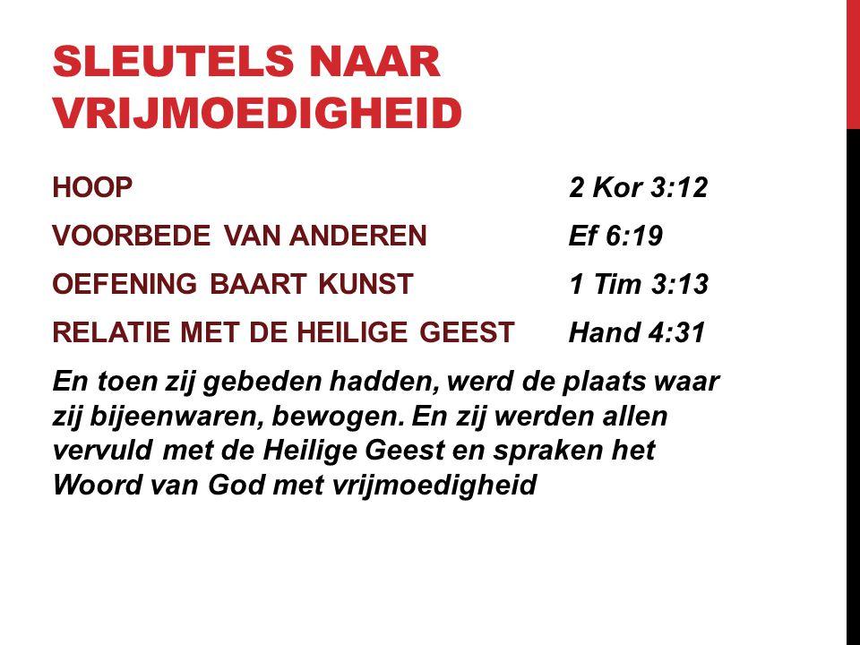 SLEUTELS NAAR VRIJMOEDIGHEID HOOP2 Kor 3:12 VOORBEDE VAN ANDERENEf 6:19 OEFENING BAART KUNST1 Tim 3:13 RELATIE MET DE HEILIGE GEESTHand 4:31 En toen z