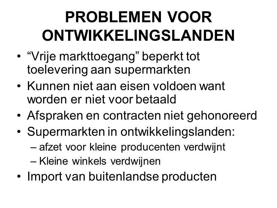 """PROBLEMEN VOOR ONTWIKKELINGSLANDEN •""""Vrije markttoegang"""" beperkt tot toelevering aan supermarkten •Kunnen niet aan eisen voldoen want worden er niet v"""