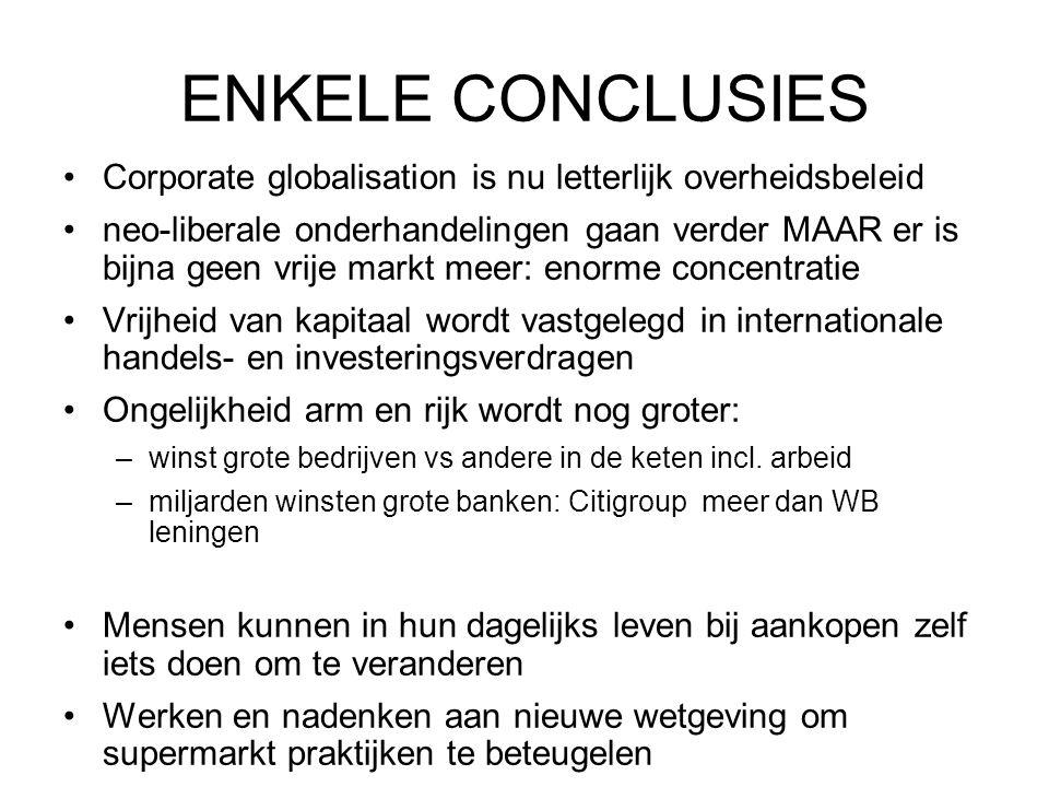 ENKELE CONCLUSIES •Corporate globalisation is nu letterlijk overheidsbeleid •neo-liberale onderhandelingen gaan verder MAAR er is bijna geen vrije mar