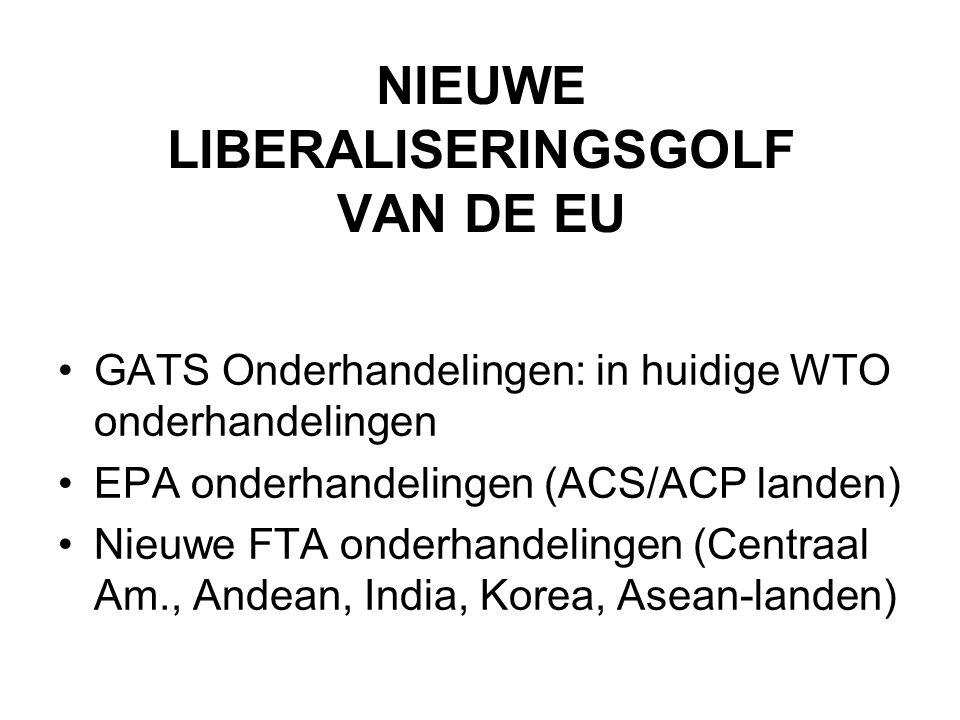 NIEUWE LIBERALISERINGSGOLF VAN DE EU •GATS Onderhandelingen: in huidige WTO onderhandelingen •EPA onderhandelingen (ACS/ACP landen) •Nieuwe FTA onderh