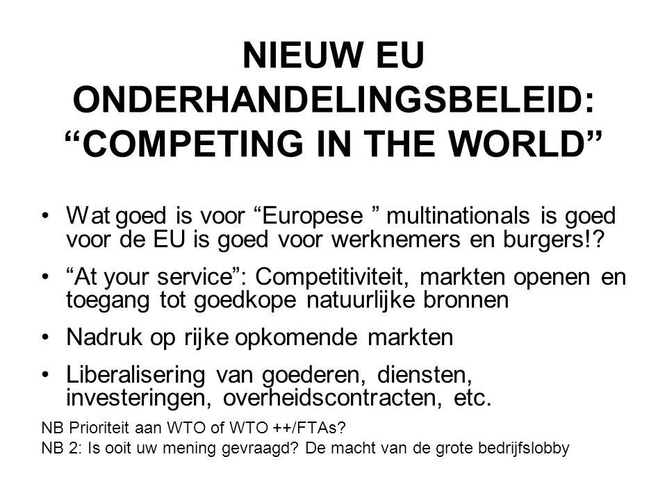 """NIEUW EU ONDERHANDELINGSBELEID: """"COMPETING IN THE WORLD"""" •Wat goed is voor """"Europese """" multinationals is goed voor de EU is goed voor werknemers en bu"""