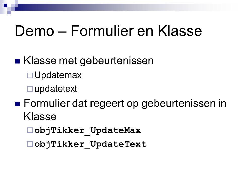 Demo – Formulier en Klasse  Klasse met gebeurtenissen  Updatemax  updatetext  Formulier dat regeert op gebeurtenissen in Klasse  objTikker_Update